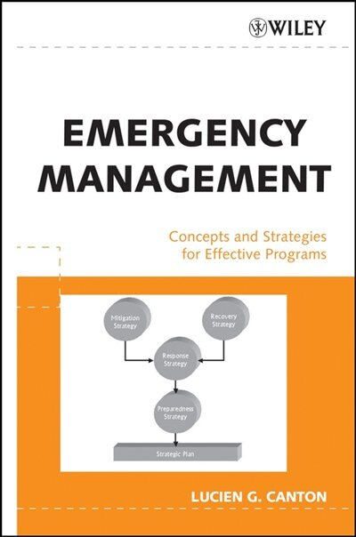 Emergency Management: Concepts and Strategies for Effective Programs by Lucien G. Canton