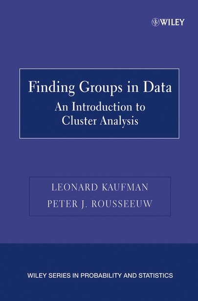 Finding Groups in Data: An Introduction to Cluster Analysis by Leonard Kaufman