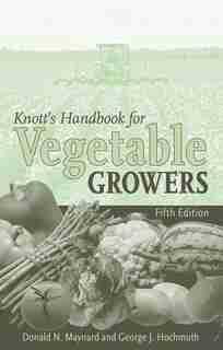 Knott's Handbook for Vegetable Growers by Donald N. Maynard
