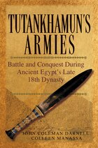 Tutankhamuns Armies: Battle and Conquest During Ancient Egypts Late Eighteenth Dynasty