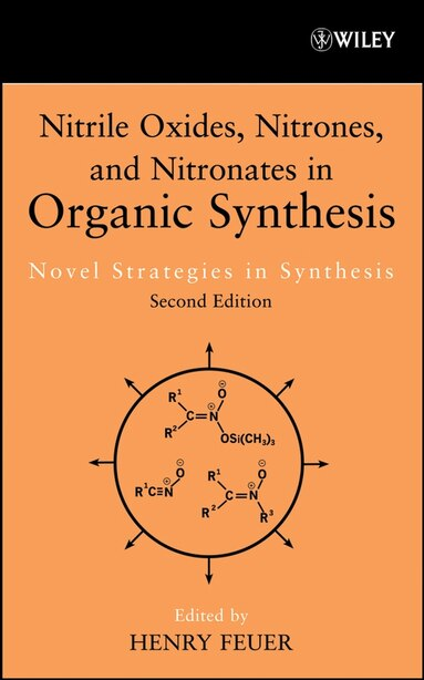 Nitrile Oxides, Nitrones and Nitronates in Organic Synthesis: Novel Strategies in Synthesis by Henry Feuer