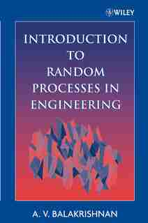 Introduction to Random Processes in Engineering by A. V. Balakrishnan