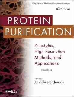 Protein Purification: Principles, High Resolution Methods, And Applications by Jan-christer Janson