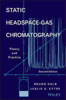 Static Headspace-Gas Chromatography: Theory and Practice by Bruno Kolb