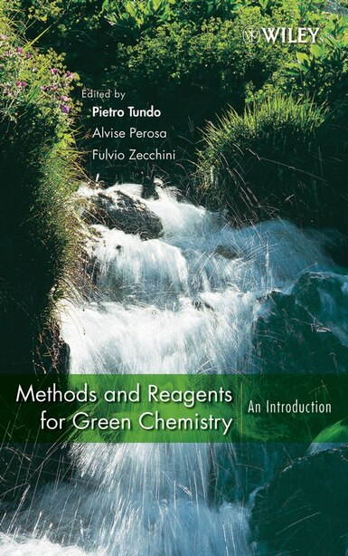 Methods and Reagents for Green Chemistry: An Introduction de Alvise Perosa