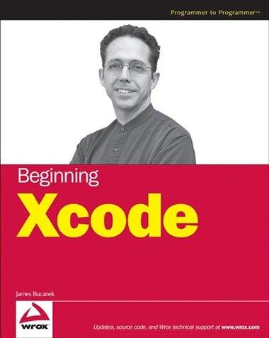 Beginning Xcode by James Bucanek