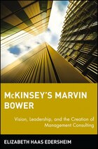 McKinseys Marvin Bower: Vision, Leadership, And The Creation Of Management Consulting