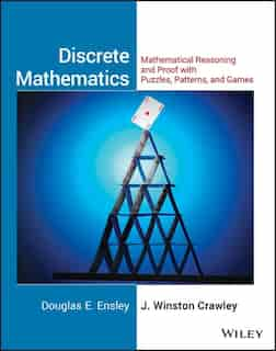 Discrete Mathematics, Student Solutions Manual: Mathematical Reasoning and Proof with Puzzles, Patterns, and Games by Douglas E. Ensley