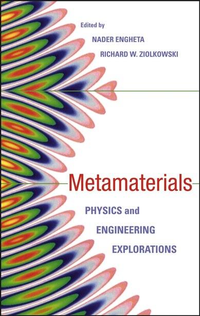 Metamaterials: Physics and Engineering Explorations by Nader Engheta