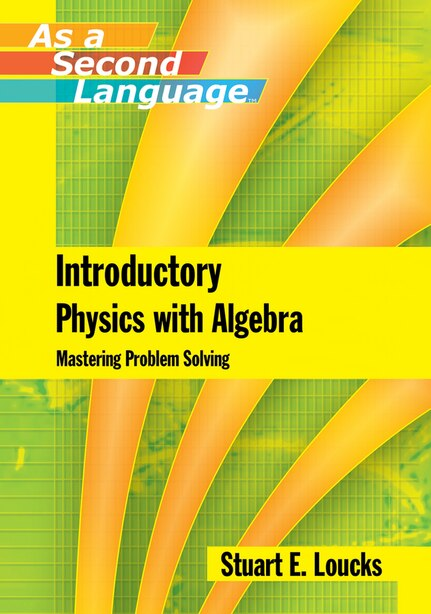 Introductory Physics with Algebra as a Second Language: Mastering Problem-Solving by Stuart E. Loucks