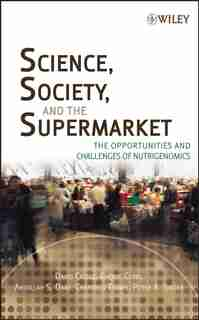 Science, Society, and the Supermarket: The Opportunities and Challenges of Nutrigenomics by David Castle
