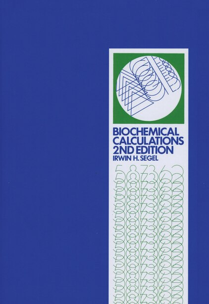 Biochemical Calculations: How to Solve Mathematical Problems in General Biochemistry by Irwin H. Segel