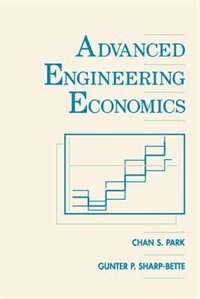 Advanced Engineering Economics by Chan S. Park