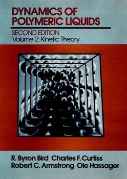 Book Dynamics of Polymeric Liquids, Volume 2: Kinetic Theory by R. Byron Bird