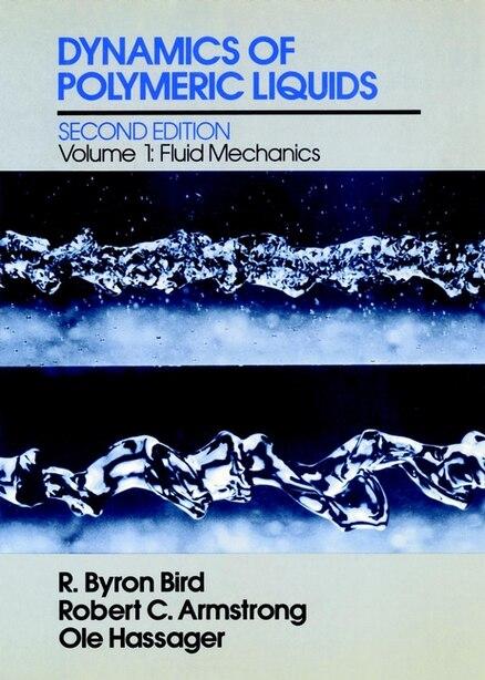 Dynamics of Polymeric Liquids, Volume 1: Fluid Mechanics by R. Byron Bird