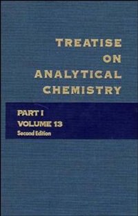 Treatise on Analytical Chemistry, Part 1 Volume 13 by I. M. Kolthoff