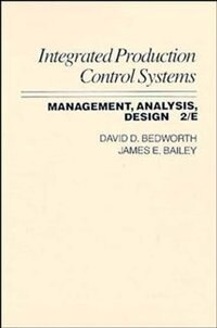 Integrated Production, Control Systems: Management, Analysis, and Design by David D. Bedworth