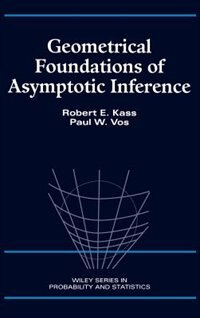 Geometrical Foundations of Asymptotic Inference by Robert E. Kass