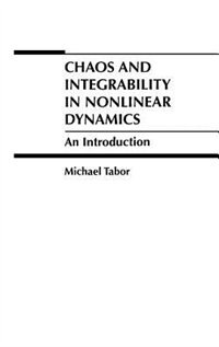 Chaos and Integrability in Nonlinear Dynamics: An Introduction by Michael Tabor
