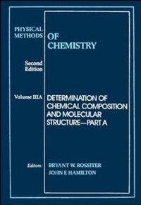 Physical Methods of Chemistry, Determination of Chemical Composition and Molecular Structure by Bryant W. Rossiter