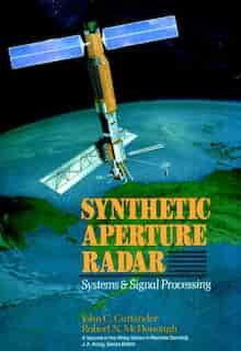 Synthetic Aperture Radar: Systems and Signal Processing by John C. Curlander
