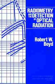 Radiometry and the Detection of Optical Radiation by Robert W. Boyd