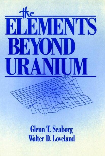 The Elements Beyond Uranium by Glenn T. Seaborg