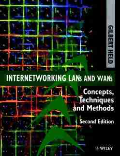 Internetworking LANs and WANs: Concepts, Techniques and Methods by Gilbert Held