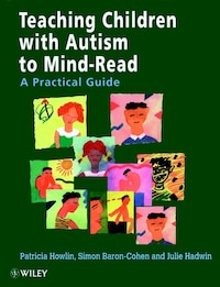 Teaching Children with Autism to Mind-Read: A Practical Guide for Teachers and Parents