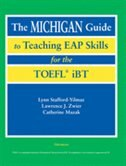 The Michigan Guide to Teaching EAP Skills for the TOEFL(R) iBT