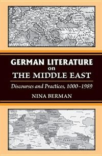 German Literature on the Middle East: Discourses and Practices, 1000-1989