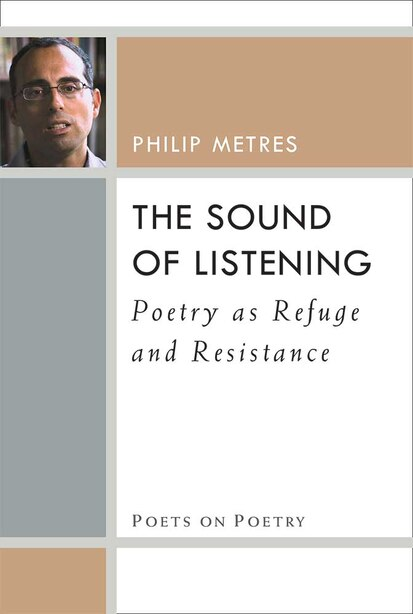 The Sound Of Listening: Poetry As Refuge And Resistance de Philip Metres