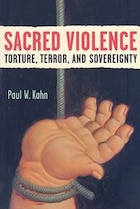 Sacred Violence: Torture, Terror, and Sovereignty