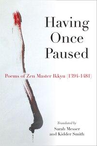 Having Once Paused: Poems Of Zen Master Ikkyu (1394-1481)