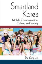 Smartland Korea: Mobile Communication, Culture, And Society