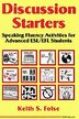 Discussion Starters: Speaking Fluency Activities For Advanced Esl/efl Students by Keith S. Folse