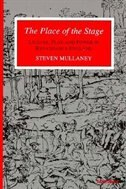 The Place of the Stage: License, Play, and Power in Renaissance England