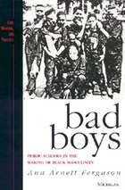 Bad Boys: Public Schools in the Making of Black Masculinity
