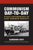 Communism Day-to-Day: State Enterprises in East German Society