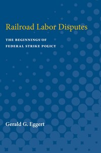 Railroad Labor Disputes: The Beginnings Of Federal Strike Policy