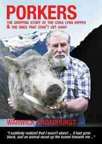 Porkers: The gripping story of the Cora Lynn Ripper and the ones that didn't get away by Warwick Broadhurst