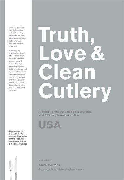 Truth, Love & Clean Cutlery: The Truly Exemplary Restaurants & Food Experiences Of The Usa 2018/19: A Guide To The Truly Good Restaurants And Food Experiences Of The Usa by Gershenson Waters