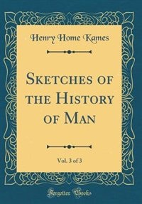 Sketches of the History of Man, Vol. 3 of 3 (Classic Reprint) by Henry Home Kames
