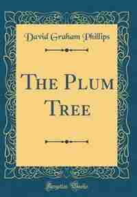 The Plum Tree (Classic Reprint) by David Graham Phillips