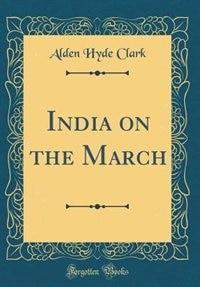 India on the March (Classic Reprint) by Alden Hyde Clark