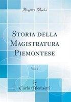 Storia della Magistratura Piemontese, Vol. 1 (Classic Reprint)