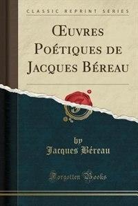 Ouvres Poétiques de Jacques Béreau (Classic Reprint) by Jacques Béreau