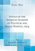 Annals of the American Academy of Political and Social Science, 1914 (Classic Reprint)