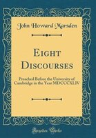 Eight Discourses: Preached Before the University of Cambridge in the Year MDCCCXLIV (Classic…