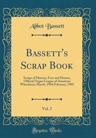 Bassett's Scrap Book, Vol. 2: Scraps of History, Fact and Humor, Official Organ League of American…